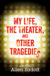 My Life, the Theater, and Other Tragedies, a novel by Allen Zadoff