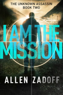 I AM THE MISSION, Book 2 in The Unknown Assassin Series by Allen Zadoff