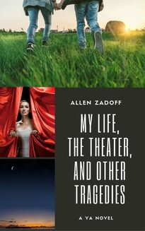 My Life, the Theater, and Other Tragedies by Allen Zadoff