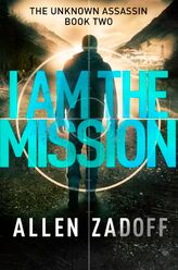 I AM THE MISSION (The Unknown Assassin Book 2) by Allen Zadoff
